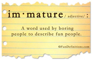 Funny definitions -immature