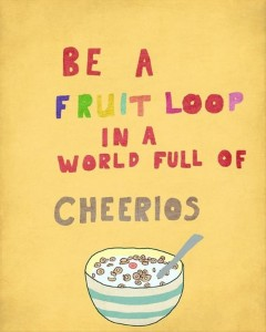 be a fruit loop quote
