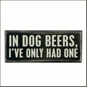 in dog beers i have only had one