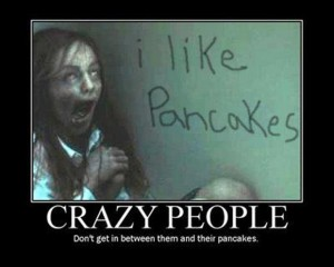 crazy people and pancakes, demotivational posters