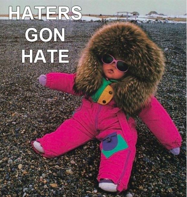 Wonderful Haters Gonna Hate   Dump A Day