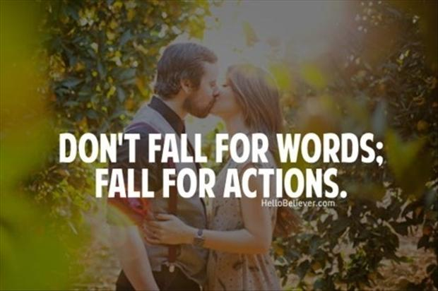 Actions And Words Quotes: Do Not Fall For Words, Fall For Action, Love Quotes