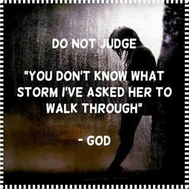 Inspirational Quotes About Walking With God: Do Not Judge, You Do Not Know What Storm I Have Asked Her