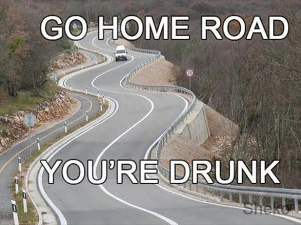 go home road you're drunk