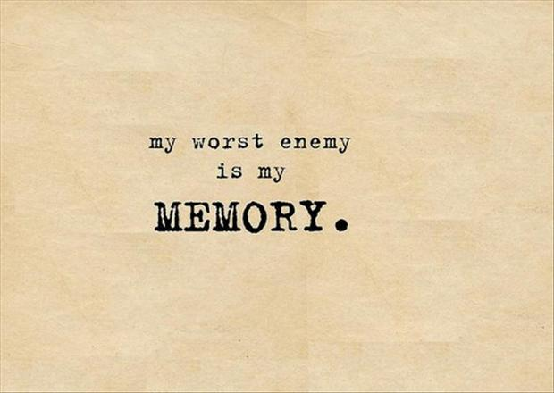 my worst enemy is my memory, funny quote - Dump A Day