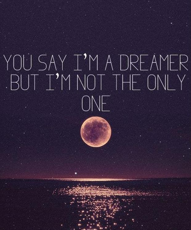 Cool Sayings About Moon: You Say I Am A Dreamer, But I Am Not The Only One