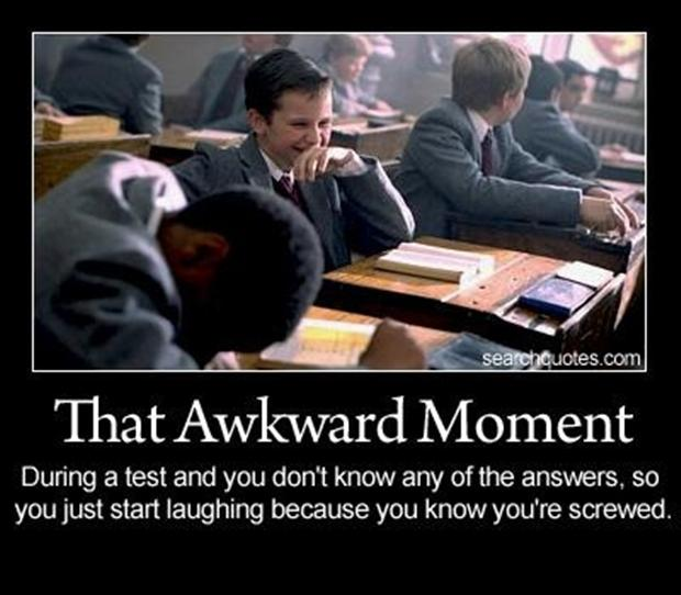 during a test, that awkward moment