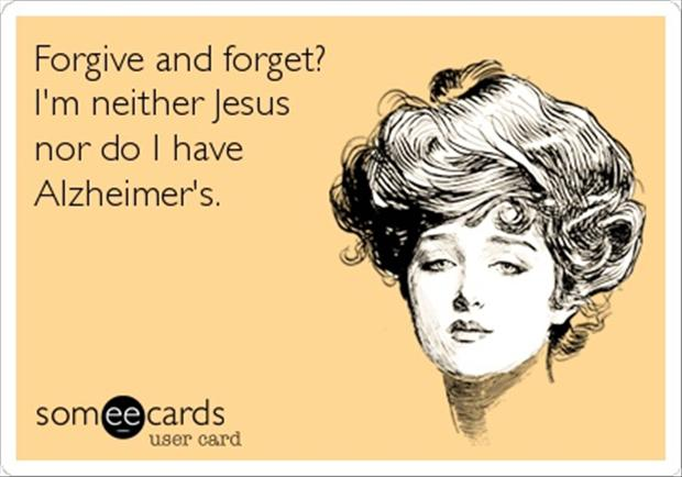 forgive and forget funny ecard dump a day
