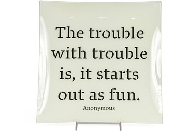Funny Quotes, The Trouble With Trouble Is It Starts Out As
