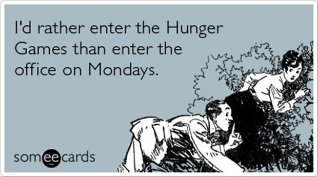 hunger games, monday at the office, funny quotes - Dump A Day