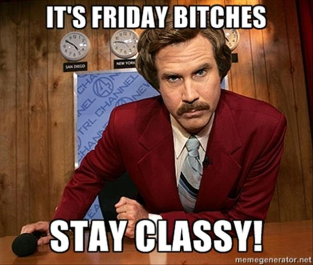 Its Friday Bitches Funny Will Ferral Quotes