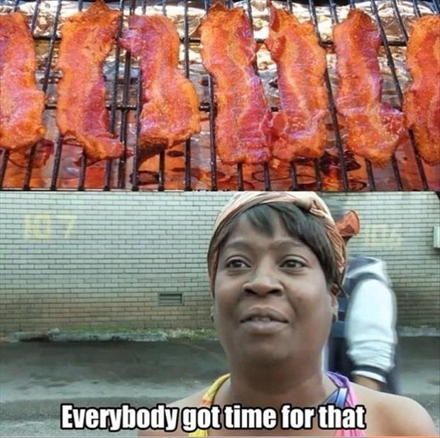 aint nobody got time for that, funny bacon pictures