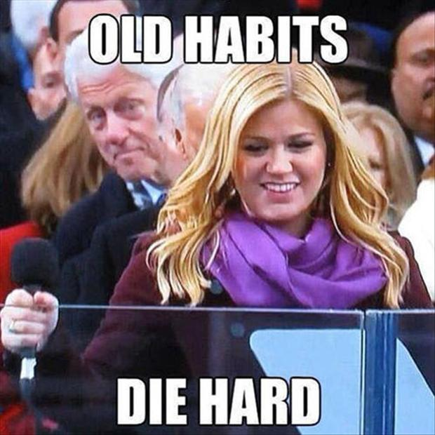 bill clinton, kelly clarkson, old habbits die hard