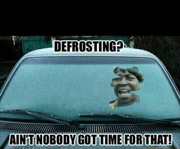 defrosting your car windows, ain't nobody got time for that