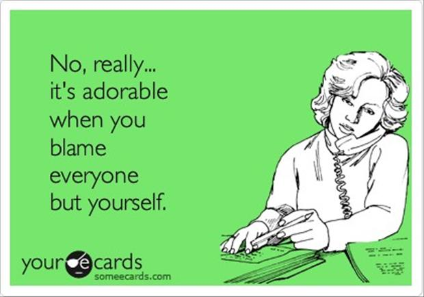 funny quotes, blame everyone but yourself