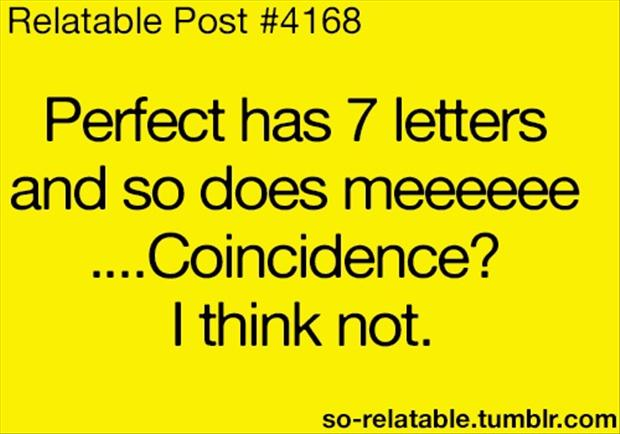 funny quotes, perfect has 7 letters, and so does meeeeee