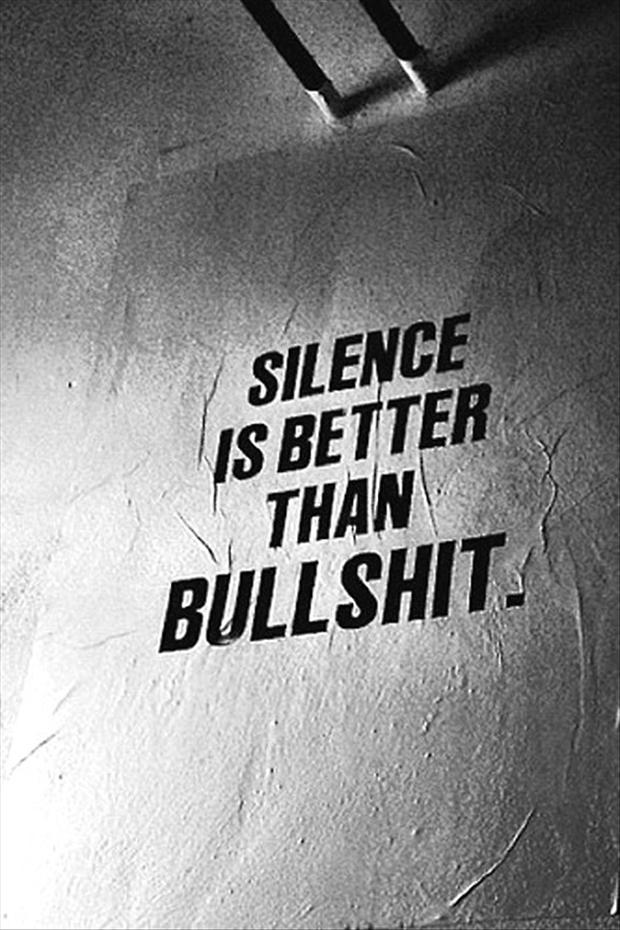 funny quotes, silence is better than bullshit - Dump A Day