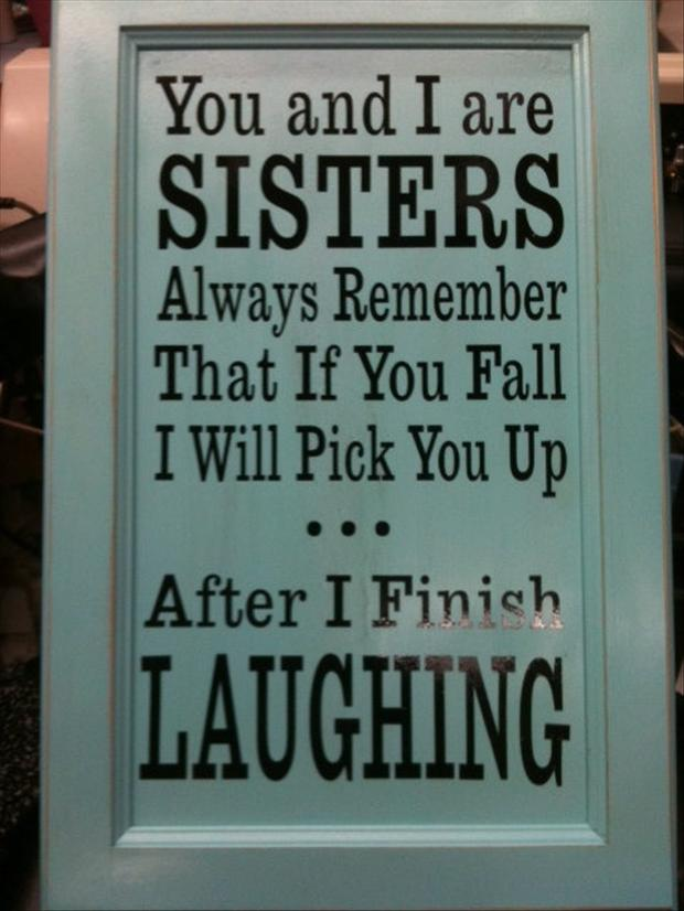 Funny I Love You Quotes For Sisters : Funny Quotes About Sisters. QuotesGram