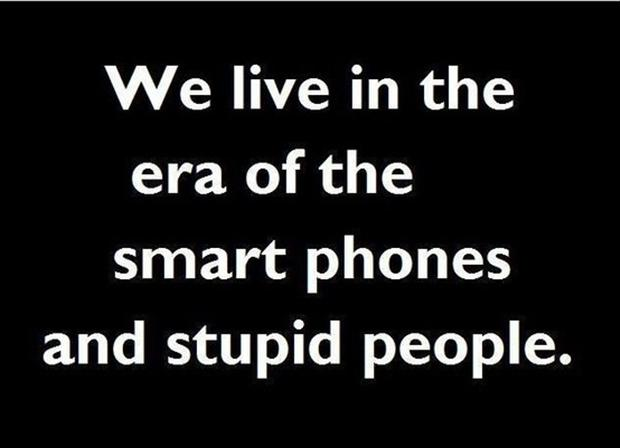 funny quotes, smart phones and stupid people