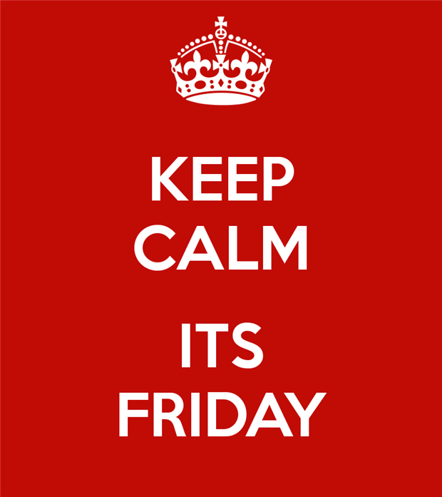 keep calm, its friday