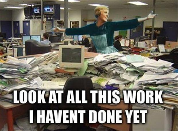 look at all the work I have not done yet