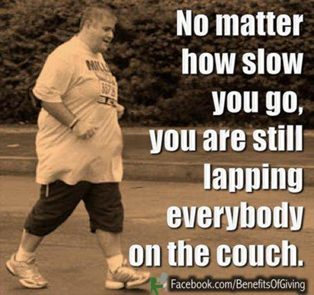motivational quotes, no matter how slow you are, you are still lapping everyone on the couch