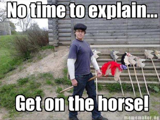 no time to explain, get on the horse