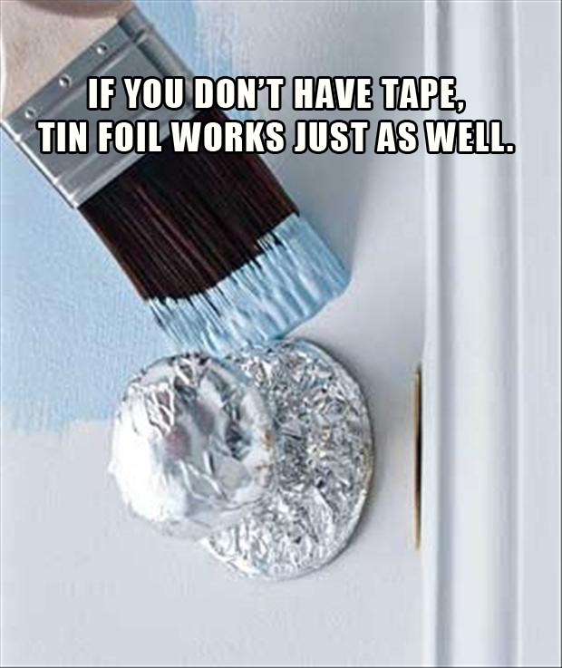 painting, use tin foil to wrap around things you do not want to paint
