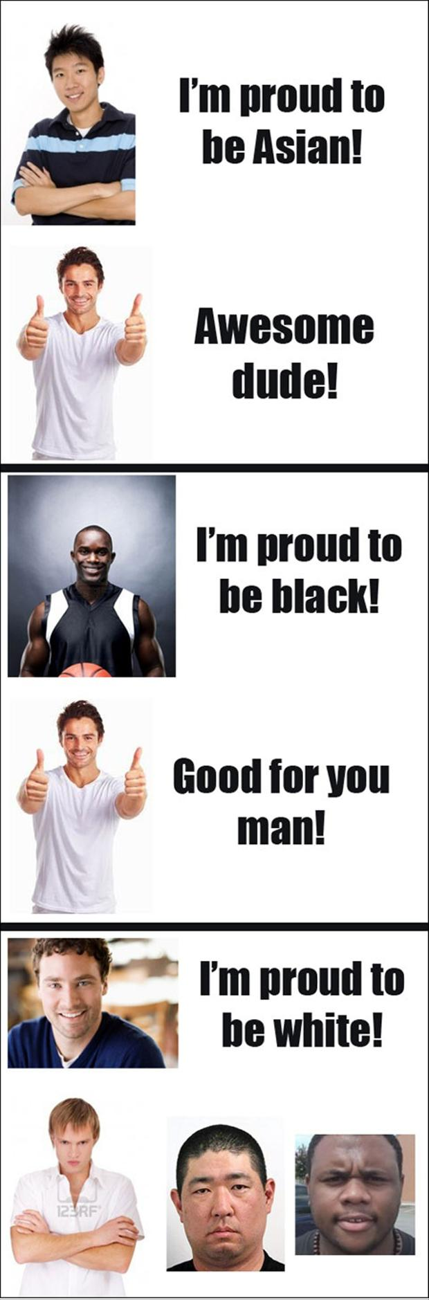 proud to be asian, proud to be black, funny white people