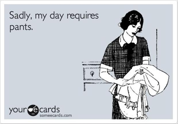 sadly my day requires pants, funny quotes