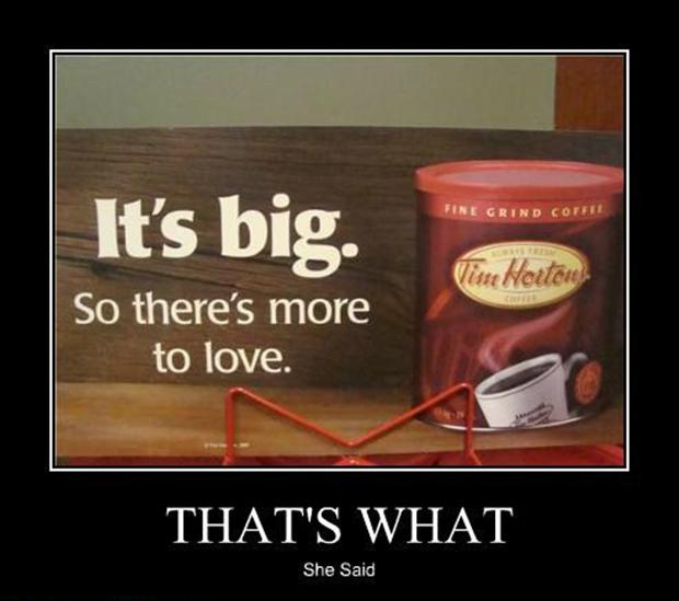 thats what she said, morning coffee, its big