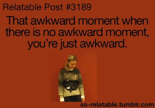 the awkward moment when