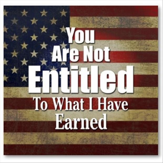 you are entitled to what i have earned, america