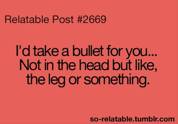 I'd take a bullet for you, funny quotes