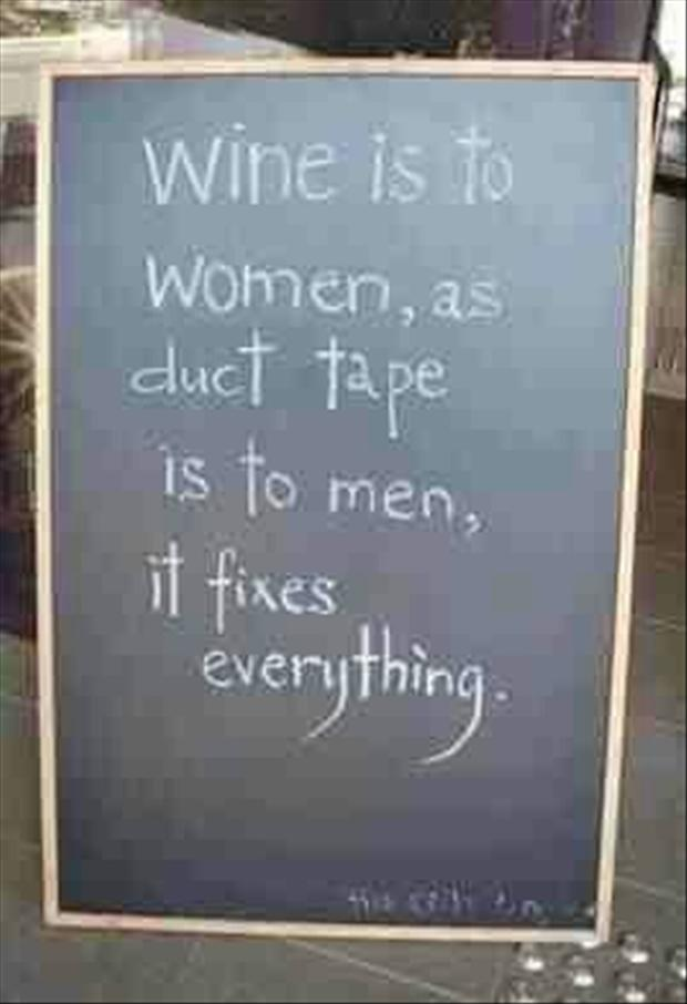 a funny quotes, wine is to women what duct tape is to men