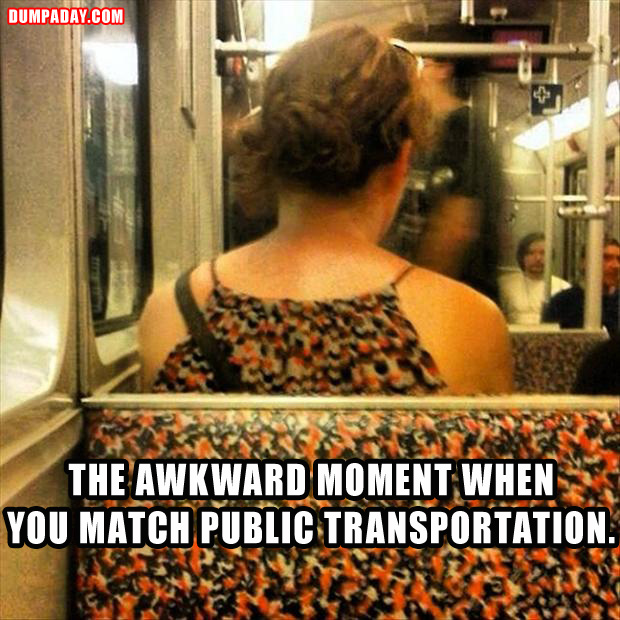 a the awkward moment when you match public transportation
