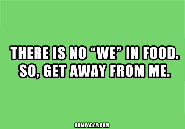 a there is no we in food, funny quotes