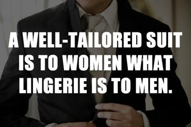 funny quotes, a well taylored suit is to a woman what lingerie is to a man