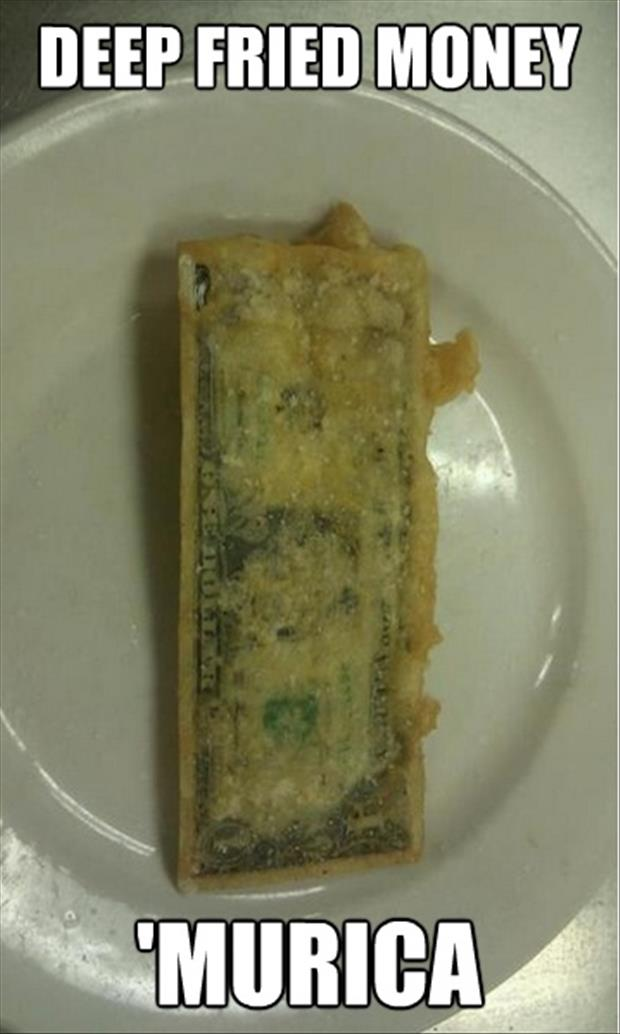 Funny Murica Pictures-deep fried money