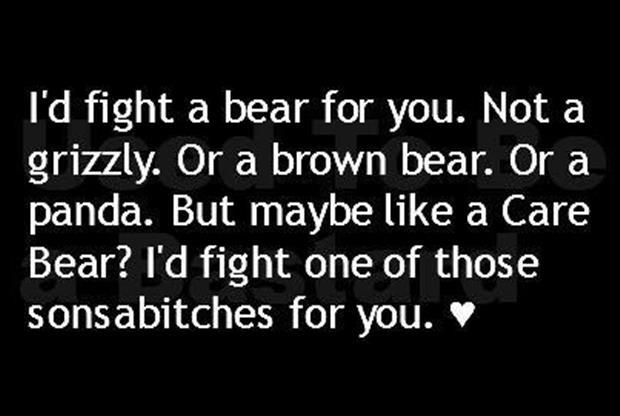 a I'd fight a bear for you