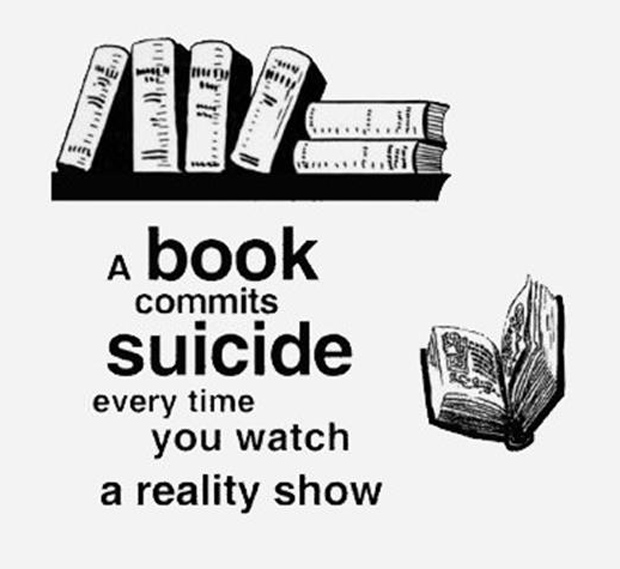 a book comits suicide everytime you watch a reality show