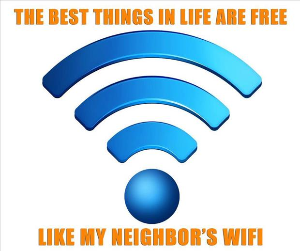 a the best things in life are free like my neighbors wifi