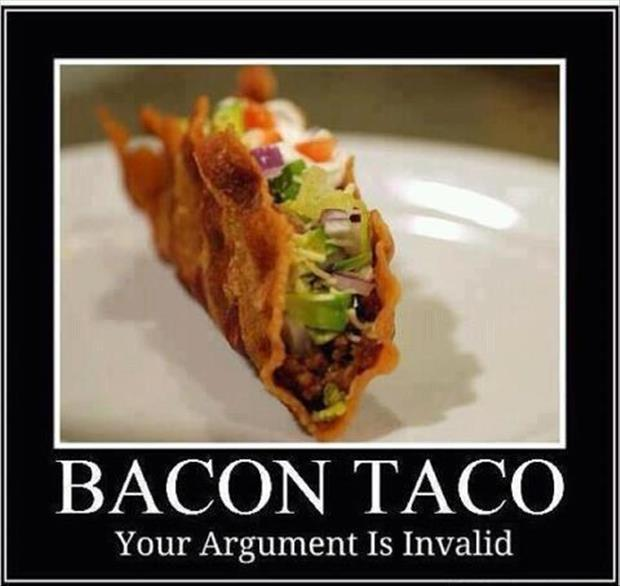 bacon taco your arguement is invalid