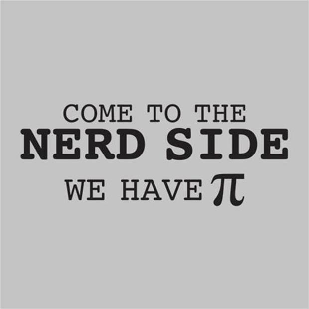 come to the nerd side, we have pie