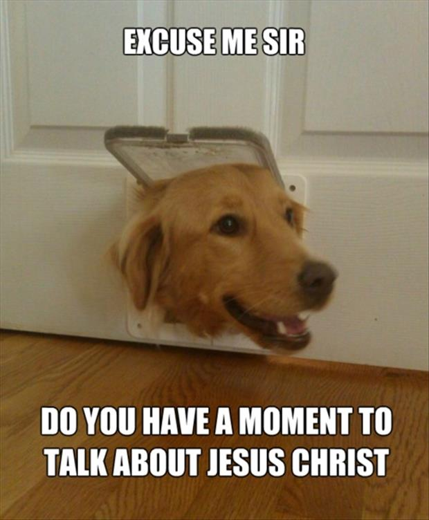 excuse me sir do you have a moment to talk about our lord jesus christ