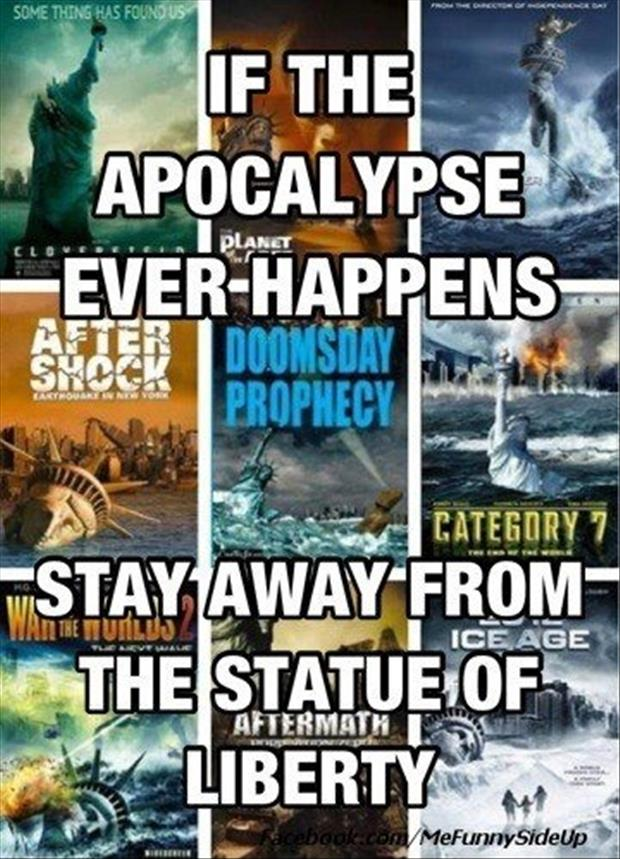if the apacolypse ever happens stay away from the statue of liberty