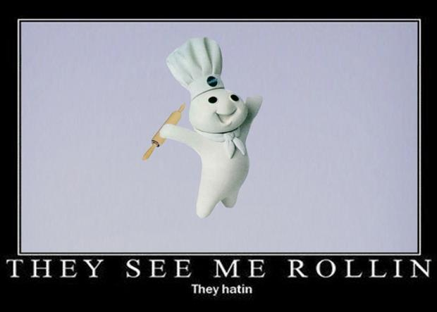 pillsbury dough boy they see me rolling