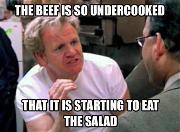 the beef is so undercooked its starting to eat the salad funny quotes