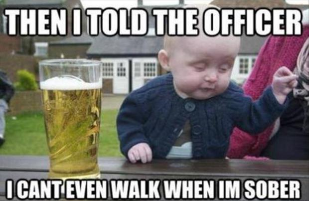 then I told the officer drunk baby meme