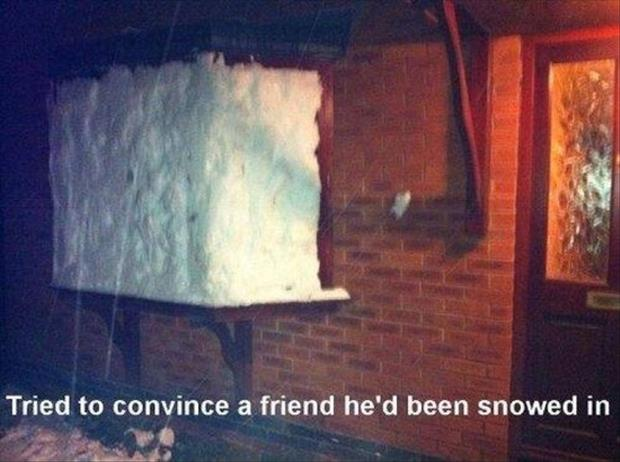tried to convince a friend he was snowed in